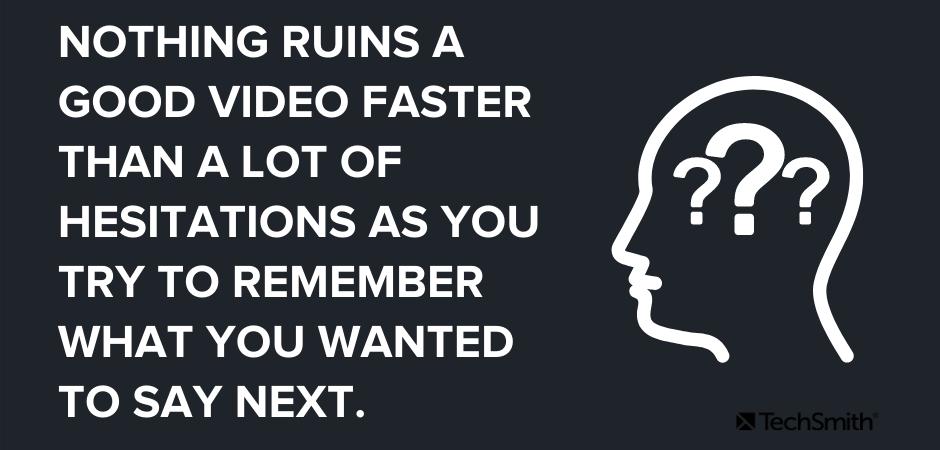 Nada arruina un buen video más rápido que muchas dudas mientras intentas recordar lo que querías decir a continuación.