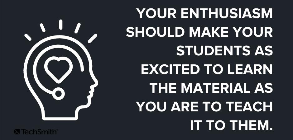 su entusiasmo debería hacer que sus estudiantes se entusiasmen tanto por aprender el material como usted por enseñárselo.