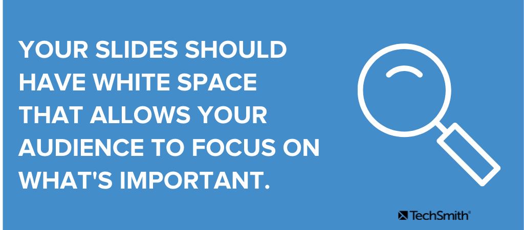 Tus diapositivas deben tener espacios en blanco que permitan a tu audiencia concentrarse en lo que es importante.