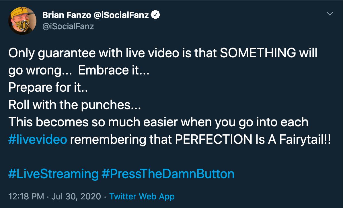 Tweet de Brian Fanzo que dice: La única garantía con el video en vivo es que algo saldrá mal.  Abrázalo.  Prepárate para ello.  Ruede con los golpes.  Esto se vuelve mucho más fácil cuando entras en cada video en vivo recordando que la perfección es un cuento de hadas.