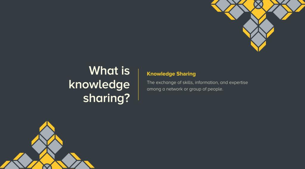 ¿Qué es el intercambio de conocimientos?  El intercambio de habilidades, información y experiencia entre una red o grupo de personas.